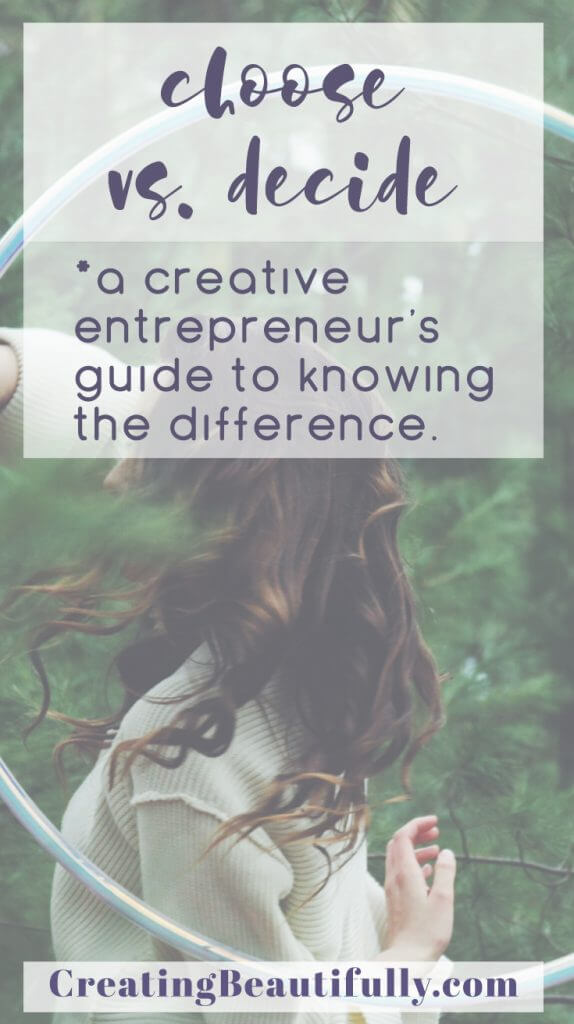 the difference between choosing and deciding: a creative entrepreneur's guide.