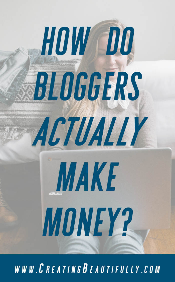 How do bloggers make money? Learn how bloggers actually make money blogging and monetize their blogs! www.CreatingBeautifully.com #blogging #howtomakemoneyblogging #howbloggersmakemoney #bloggingincometips #startablog #howdobloggersmakemoney